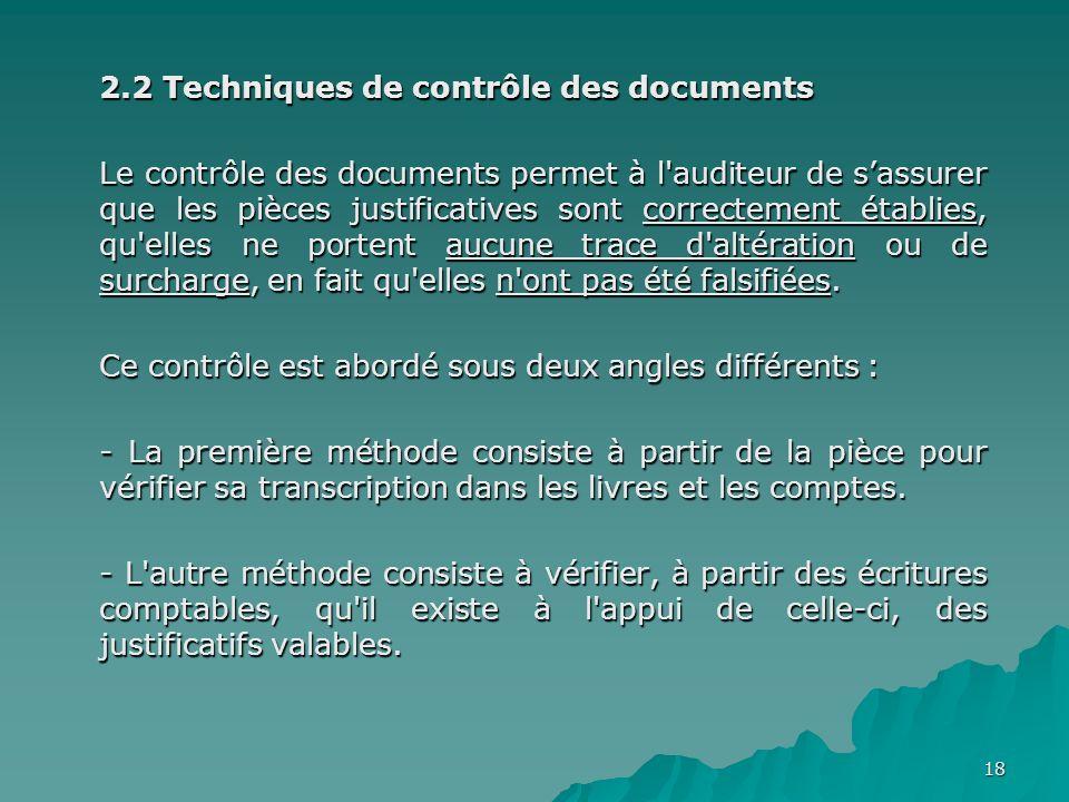 18 2.2 Techniques de contrôle des documents Le contrôle des documents permet à l'auditeur de sassurer que les pièces justificatives sont correctement
