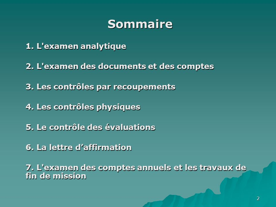 2 Sommaire 1. L'examen analytique 2. L'examen des documents et des comptes 3. Les contrôles par recoupements 4. Les contrôles physiques 5. Le contrôle