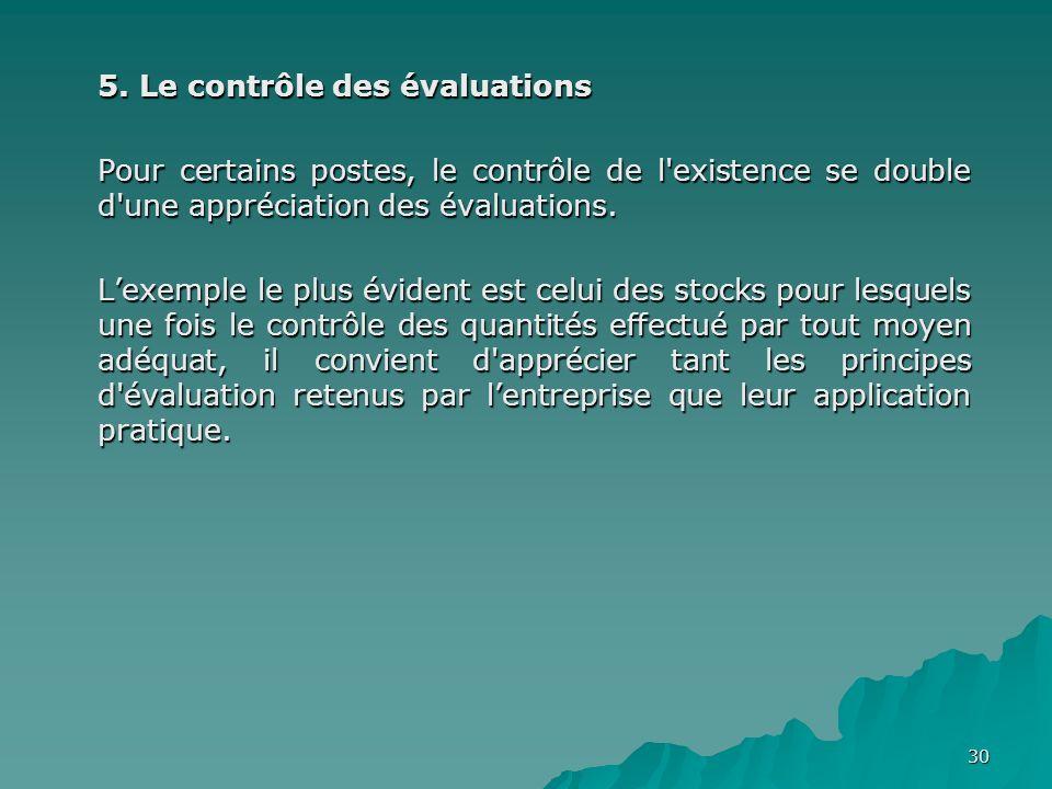 30 5. Le contrôle des évaluations Pour certains postes, le contrôle de l'existence se double d'une appréciation des évaluations. Lexemple le plus évid