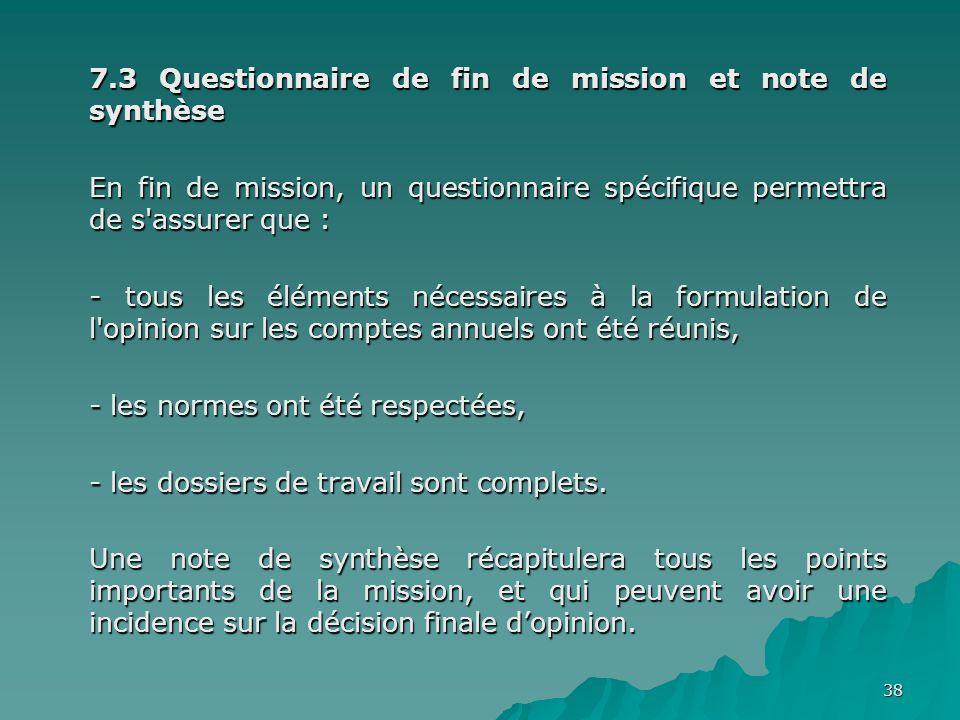 38 7.3 Questionnaire de fin de mission et note de synthèse En fin de mission, un questionnaire spécifique permettra de s'assurer que : - tous les élém