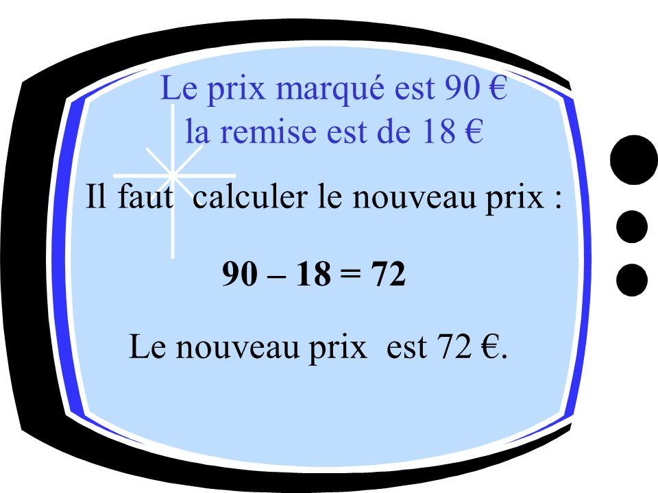 Il faut calculer le nouveau prix : 90 – 18 = 72 Le nouveau prix est 72.