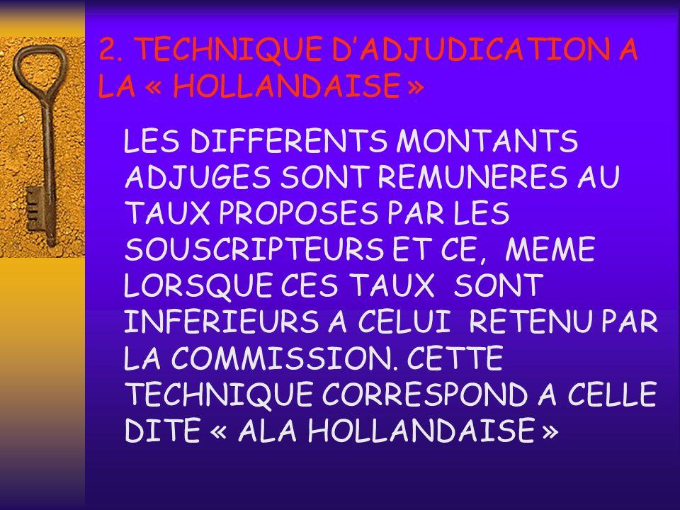 2. TECHNIQUE DADJUDICATION A LA « HOLLANDAISE » LE TRESOR PEUT, SI LES TAUX LUI PARAISSENT EXCESSIFS, RENONCER EN TOUT OU PARTIE A LADJUDICATION OU EN