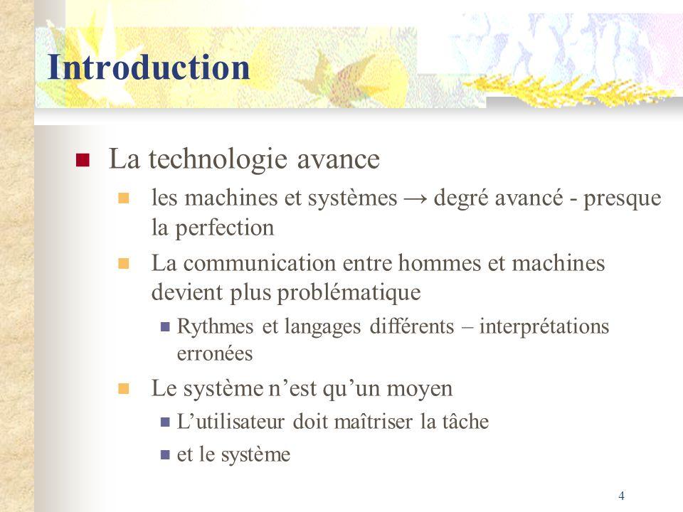 4 Introduction La technologie avance les machines et systèmes degré avancé - presque la perfection La communication entre hommes et machines devient p