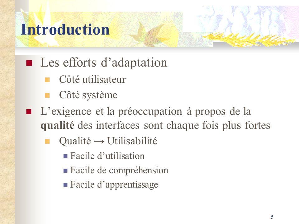 5 Introduction Les efforts dadaptation Côté utilisateur Côté système Lexigence et la préoccupation à propos de la qualité des interfaces sont chaque f