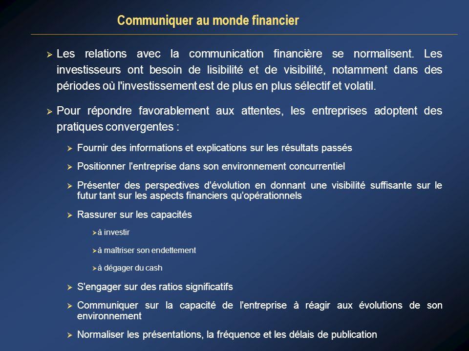 Les relations avec la communication financière se normalisent. Les investisseurs ont besoin de lisibilité et de visibilité, notamment dans des période