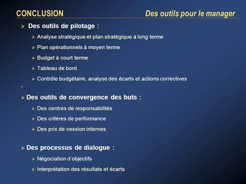 CONCLUSION Des outils pour le manager Des outils de pilotage : Analyse stratégique et plan stratégique à long terme Plan opérationnels à moyen terme B