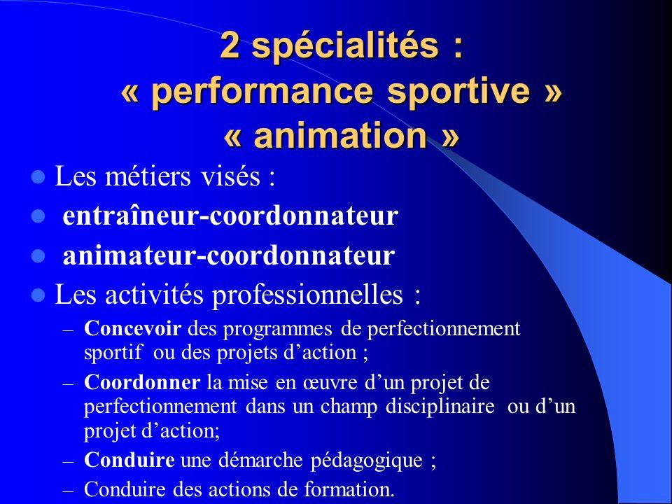 2 spécialités : « performance sportive » « animation » 2 spécialités : « performance sportive » « animation » Les métiers visés : entraîneur-coordonna