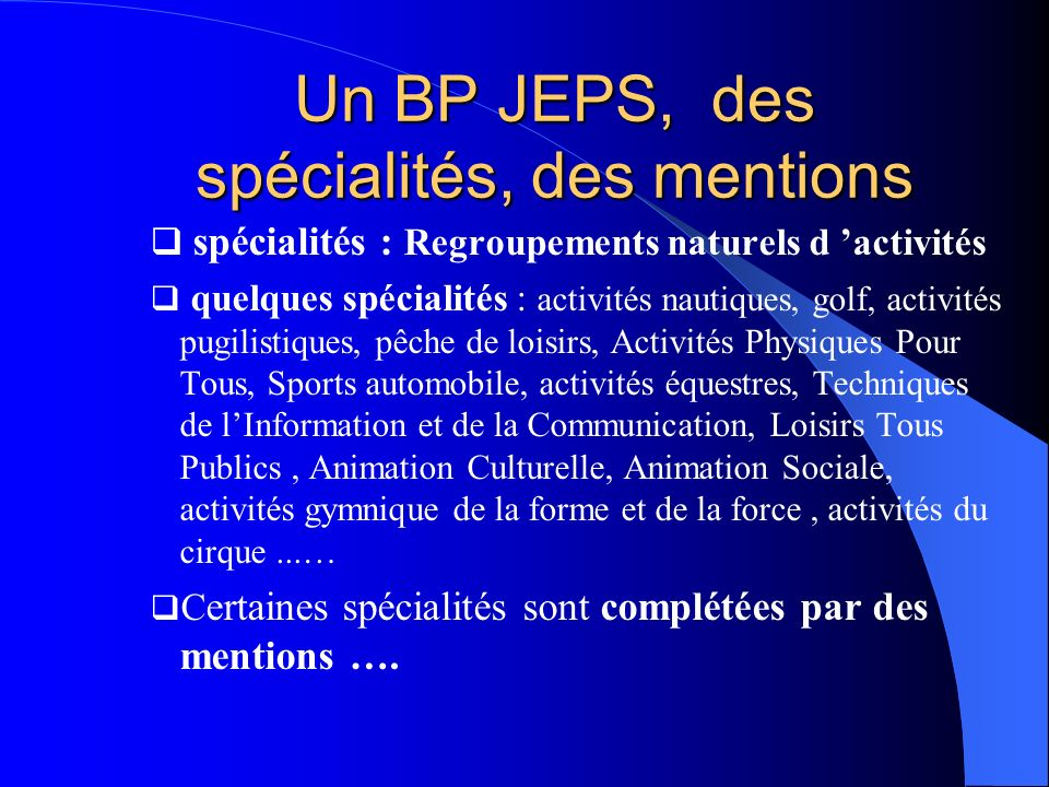 Un BP JEPS, des spécialités, des mentions spécialités : Regroupements naturels d activités quelques spécialités : activités nautiques, golf, activités