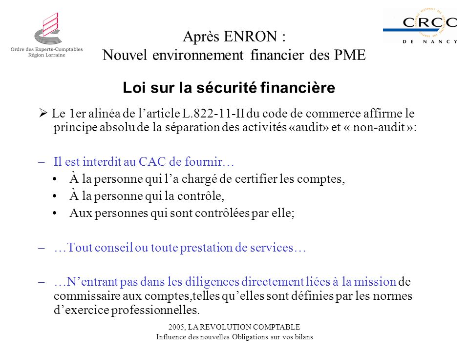 2005, LA REVOLUTION COMPTABLE Influence des nouvelles Obligations sur vos bilans Après ENRON : Nouvel environnement financier des PME Loi sur la sécur