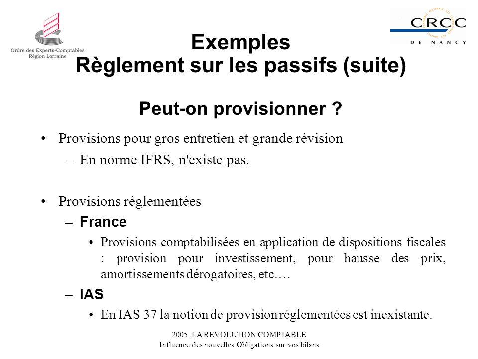 2005, LA REVOLUTION COMPTABLE Influence des nouvelles Obligations sur vos bilans Provisions pour gros entretien et grande révision –En norme IFRS, n existe pas.