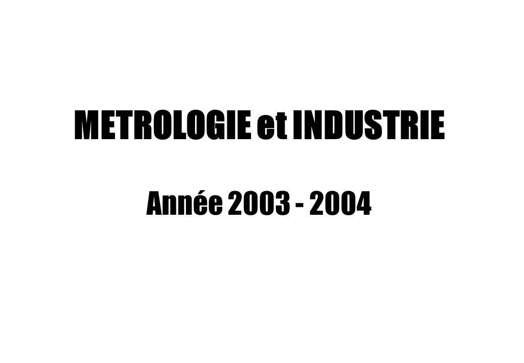METROLOGIE et INDUSTRIE Année 2003 - 2004