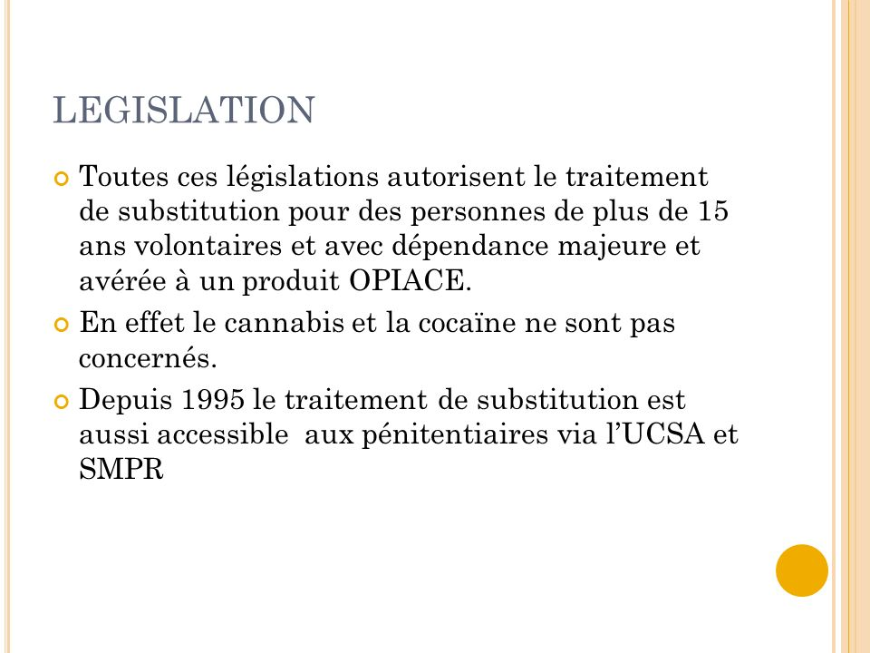 LEGISLATION Toutes ces législations autorisent le traitement de substitution pour des personnes de plus de 15 ans volontaires et avec dépendance majeu