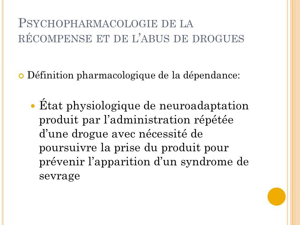 P SYCHOPHARMACOLOGIE DE LA RÉCOMPENSE ET DE L ABUS DE DROGUES Définition pharmacologique de la dépendance: État physiologique de neuroadaptation produ