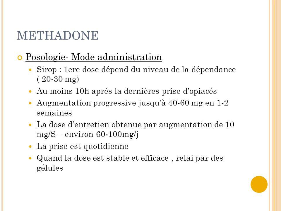 METHADONE Posologie- Mode administration Sirop : 1ere dose dépend du niveau de la dépendance ( 20-30 mg) Au moins 10h après la dernières prise dopiacé