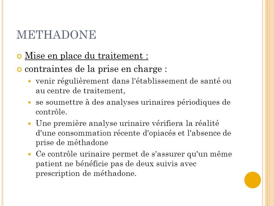 METHADONE Mise en place du traitement : contraintes de la prise en charge : venir régulièrement dans l'établissement de santé ou au centre de traiteme