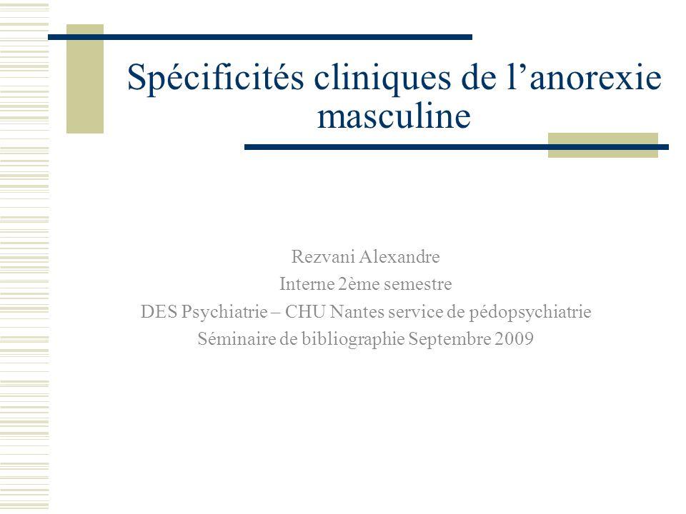 Spécificités cliniques de lanorexie masculine Rezvani Alexandre Interne 2ème semestre DES Psychiatrie – CHU Nantes service de pédopsychiatrie Séminair