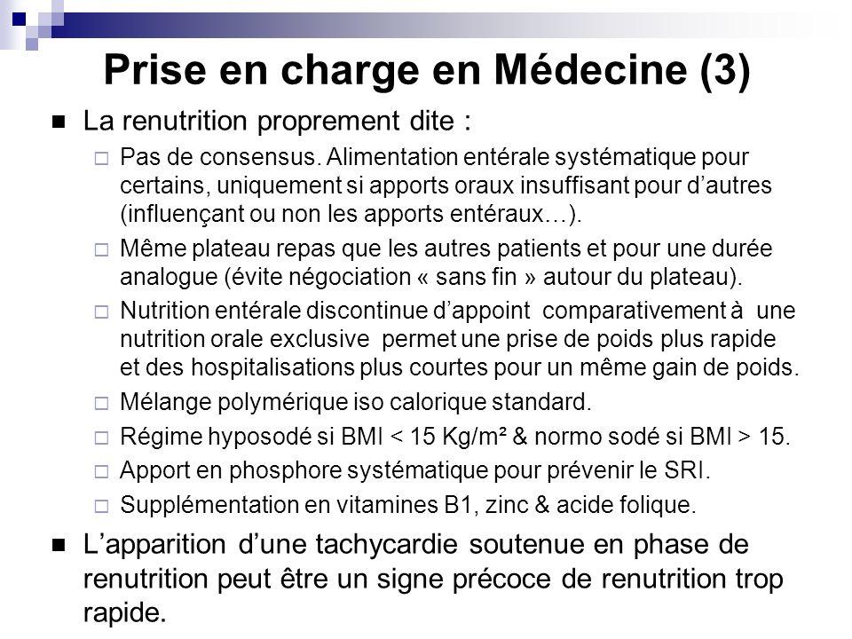 Prise en charge en Médecine (3) La renutrition proprement dite : Pas de consensus. Alimentation entérale systématique pour certains, uniquement si app