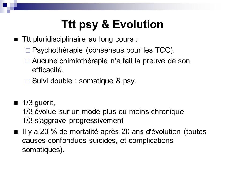 Ttt psy & Evolution Ttt pluridisciplinaire au long cours : Psychothérapie (consensus pour les TCC). Aucune chimiothérapie na fait la preuve de son eff