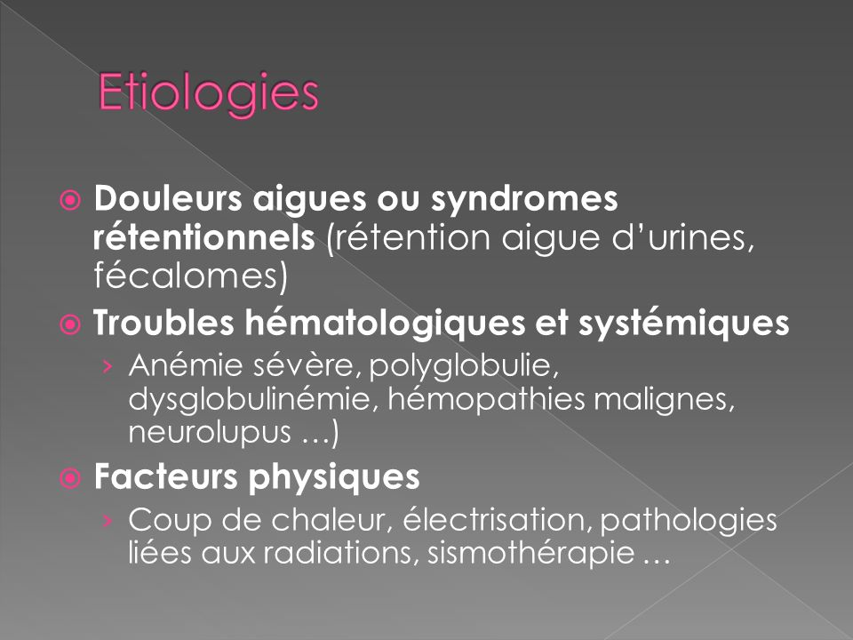 Douleurs aigues ou syndromes rétentionnels (rétention aigue durines, fécalomes) Troubles hématologiques et systémiques Anémie sévère, polyglobulie, dy
