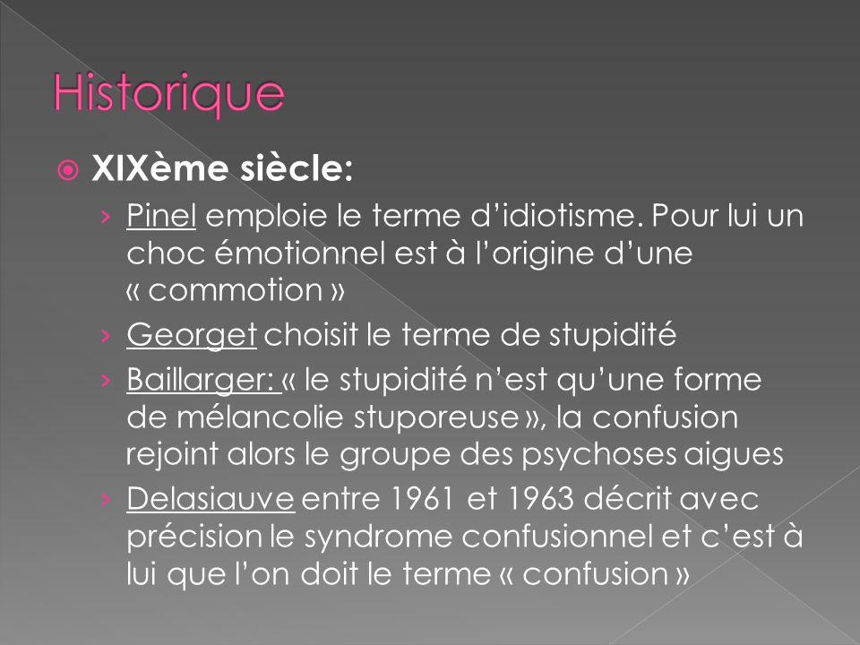 XIXème siècle: Pinel emploie le terme didiotisme. Pour lui un choc émotionnel est à lorigine dune « commotion » Georget choisit le terme de stupidité