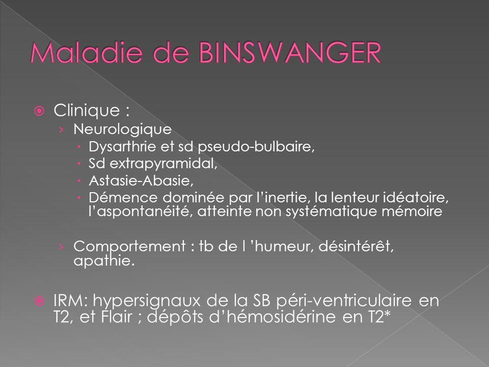 Clinique : Neurologique Dysarthrie et sd pseudo-bulbaire, Sd extrapyramidal, Astasie-Abasie, Démence dominée par linertie, la lenteur idéatoire, laspo