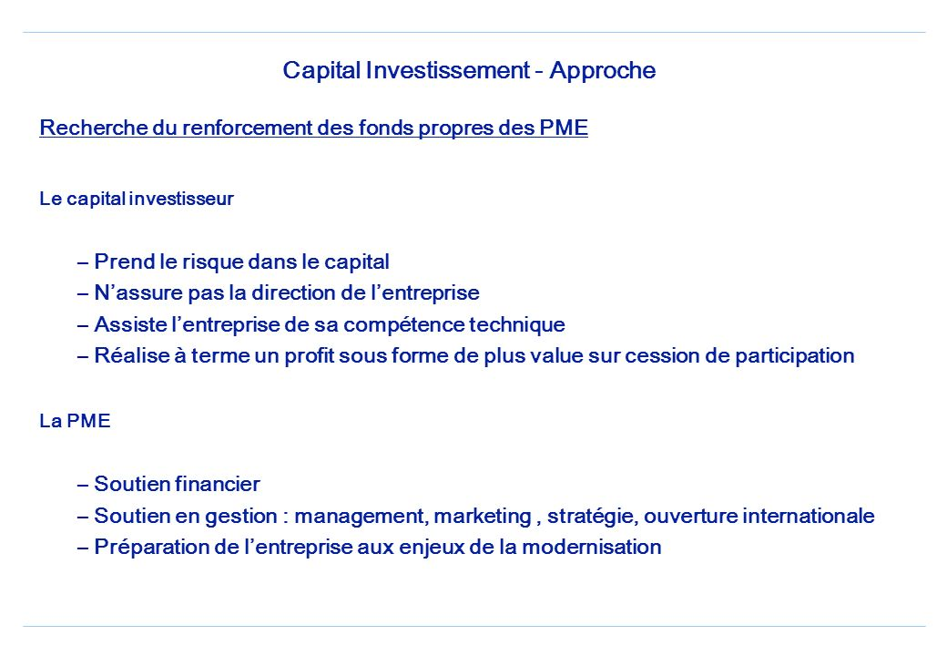 Les sociétés de capital investissement Approche Générale –Mise en place déquipes spécialisées dans lanalyse, les montages financiers et le financement