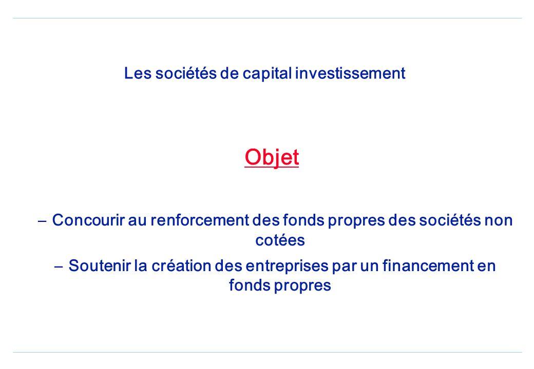 Les sociétés de capital investissement Statut Société par action dont lactivité dominante est linvestissement en fonds propres dans des sociétés non c