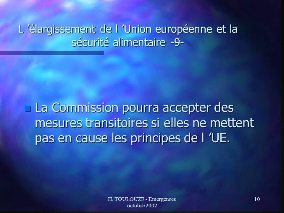 H. TOULOUZE - Emergences octobre 2002 10 L élargissement de l Union européenne et la sécurité alimentaire -9- n La Commission pourra accepter des mesu