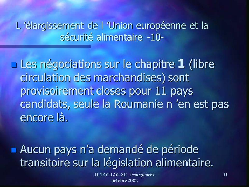 H. TOULOUZE - Emergences octobre 2002 11 L élargissement de l Union européenne et la sécurité alimentaire -10- n Les négociations sur le chapitre 1 (l