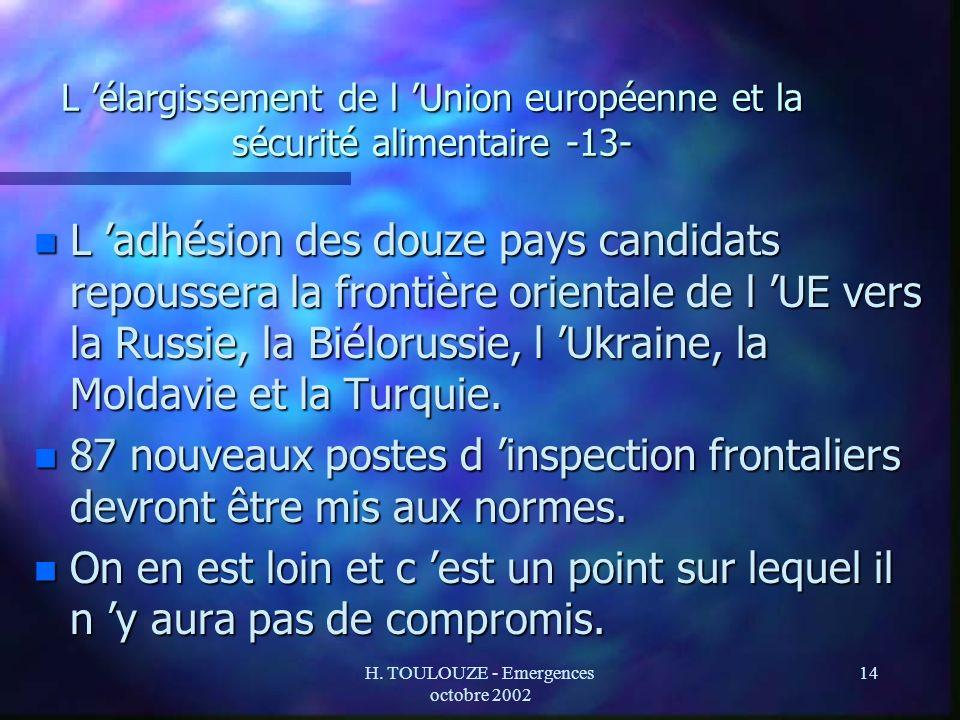 H. TOULOUZE - Emergences octobre 2002 14 L élargissement de l Union européenne et la sécurité alimentaire -13- n L adhésion des douze pays candidats r