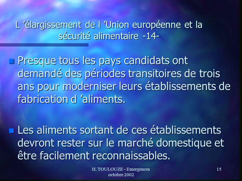 H. TOULOUZE - Emergences octobre 2002 15 L élargissement de l Union européenne et la sécurité alimentaire -14- n Presque tous les pays candidats ont d