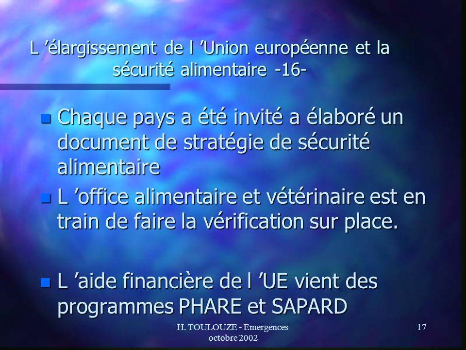 H. TOULOUZE - Emergences octobre 2002 17 L élargissement de l Union européenne et la sécurité alimentaire -16- n Chaque pays a été invité a élaboré un
