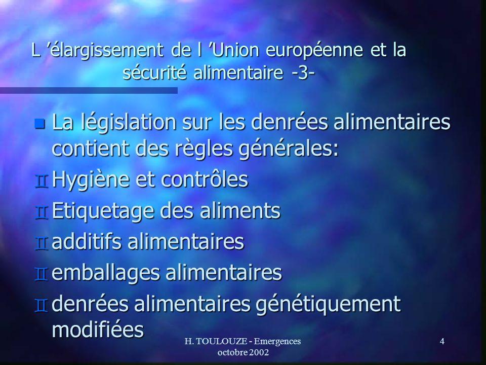 H. TOULOUZE - Emergences octobre 2002 4 L élargissement de l Union européenne et la sécurité alimentaire -3- n La législation sur les denrées alimenta