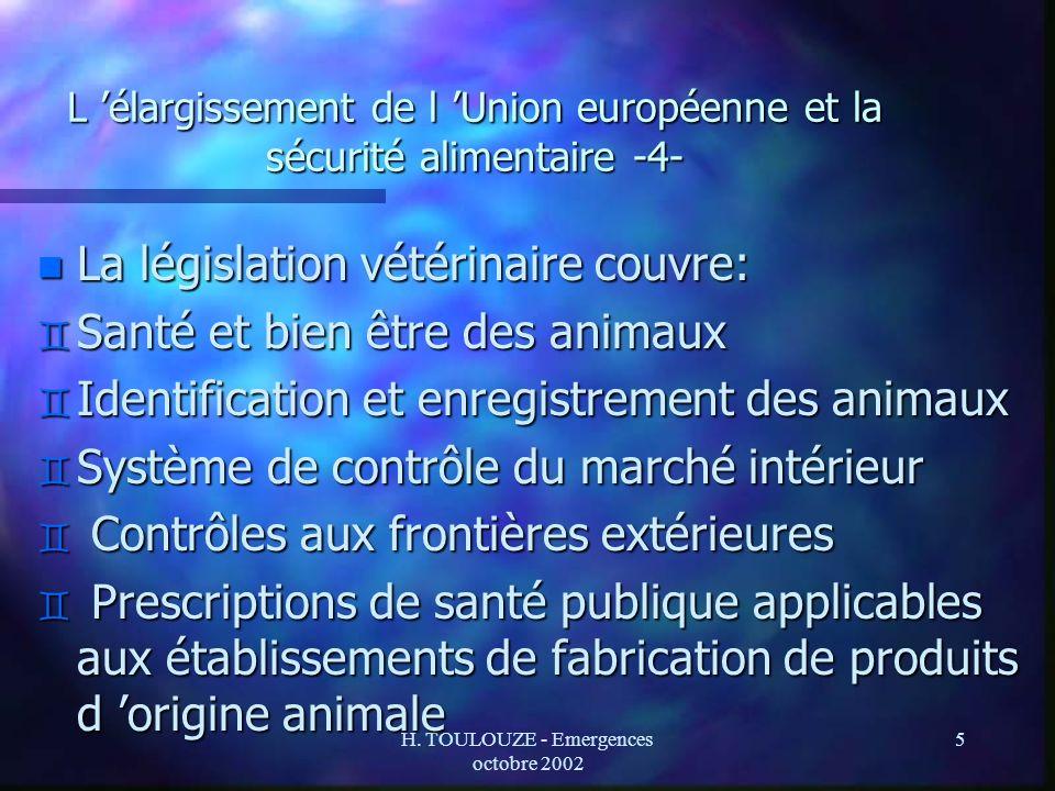 H. TOULOUZE - Emergences octobre 2002 5 L élargissement de l Union européenne et la sécurité alimentaire -4- n La législation vétérinaire couvre: ` Sa