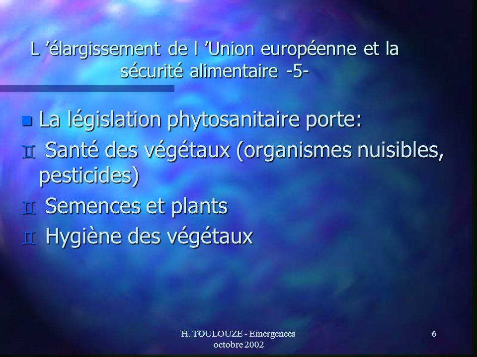 H. TOULOUZE - Emergences octobre 2002 6 L élargissement de l Union européenne et la sécurité alimentaire -5- n La législation phytosanitaire porte: `