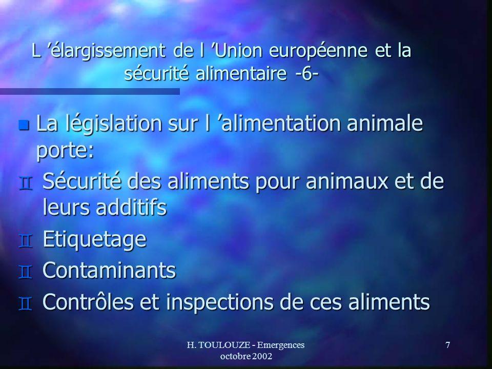 H. TOULOUZE - Emergences octobre 2002 7 L élargissement de l Union européenne et la sécurité alimentaire -6- n La législation sur l alimentation anima
