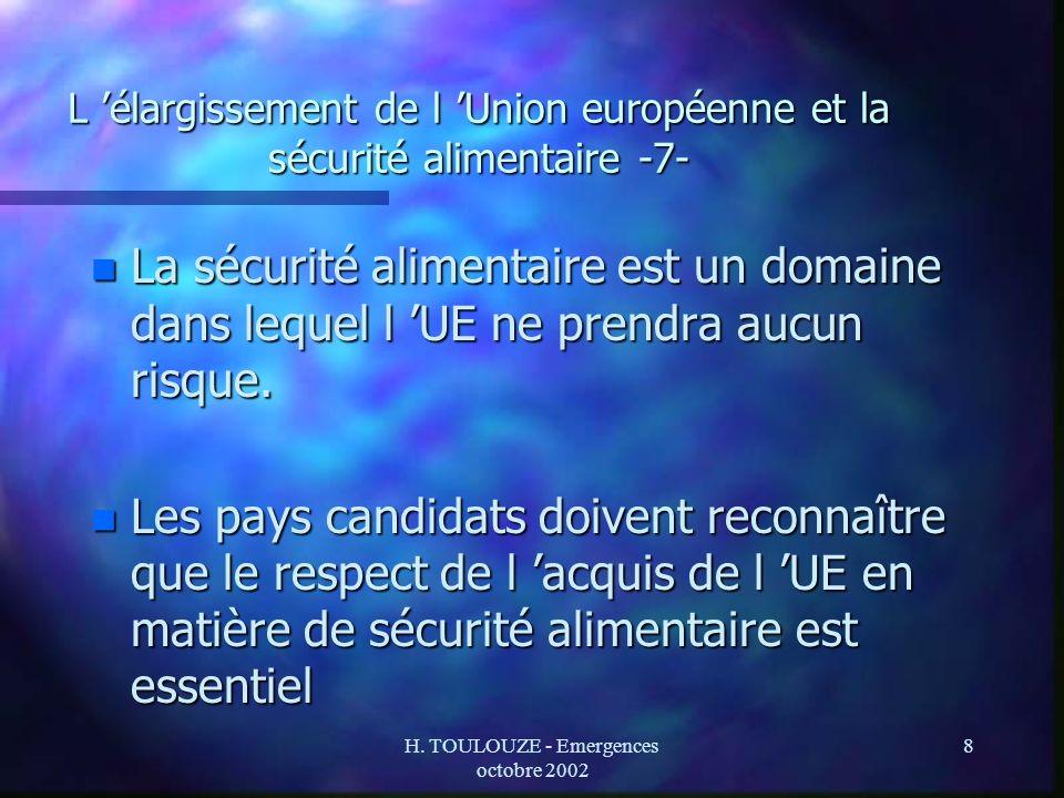 H. TOULOUZE - Emergences octobre 2002 8 L élargissement de l Union européenne et la sécurité alimentaire -7- n La sécurité alimentaire est un domaine