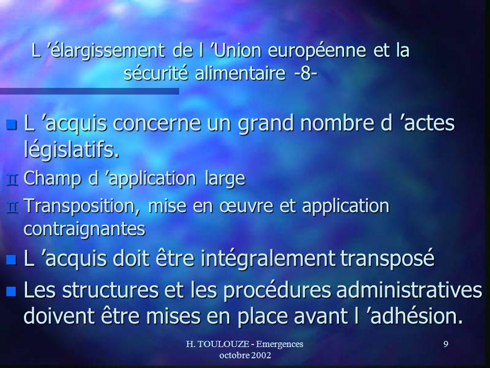 H. TOULOUZE - Emergences octobre 2002 9 L élargissement de l Union européenne et la sécurité alimentaire -8- n L acquis concerne un grand nombre d act