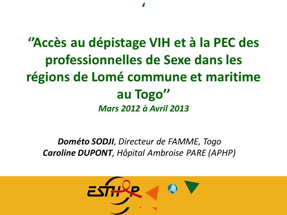 Journée ESTHER 2013 05-06-2013 Journée ESTHER 2013 05-06-2013 Accès au dépistage VIH et à la PEC des professionnelles de Sexe dans les régions de Lomé
