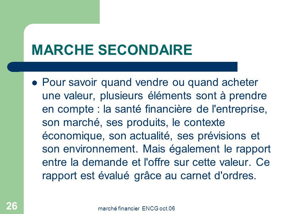 marché financier ENCG oct.06 25 MARCHE SECONDAIRE: Instrument pour l'orientation de l'épargne La Bourse: une autre source de financement qui permet à