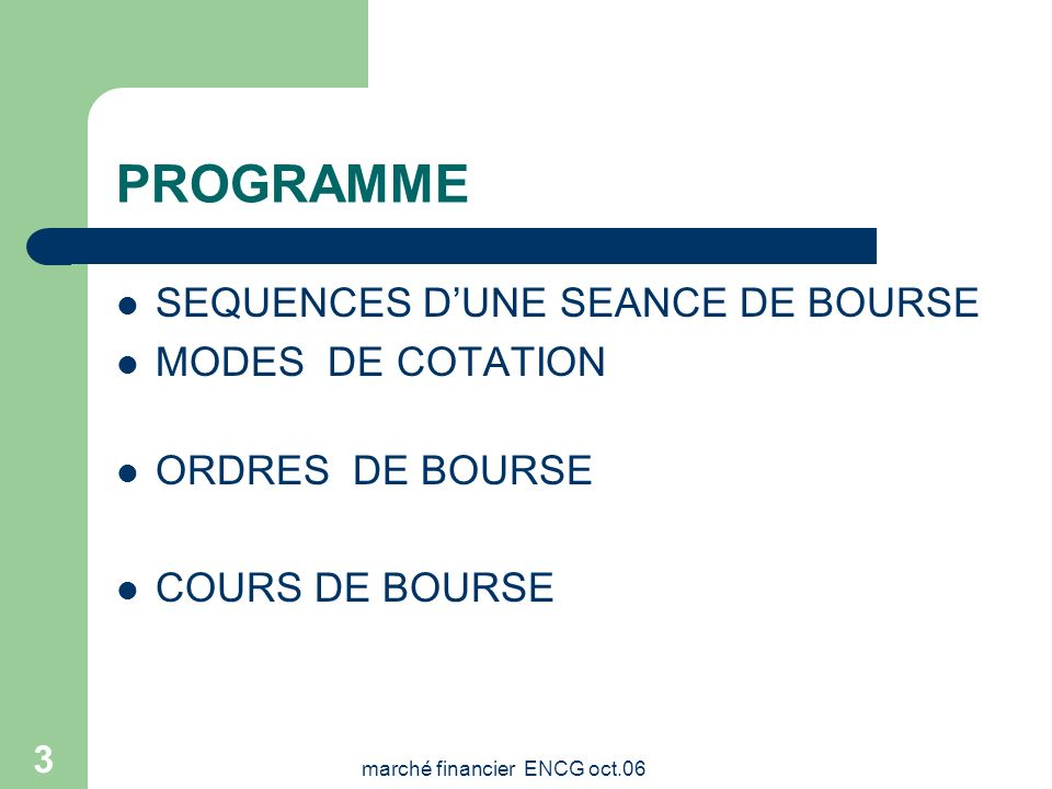 marché financier ENCG oct.06 2 PROGRAMME MARCHE FINANCIER: * PRIMAIRE SECONDAIRE INTERVENANTS SUR LA BOURSE CONDITIONS DACCES A LA COTE INDICES BOURSI