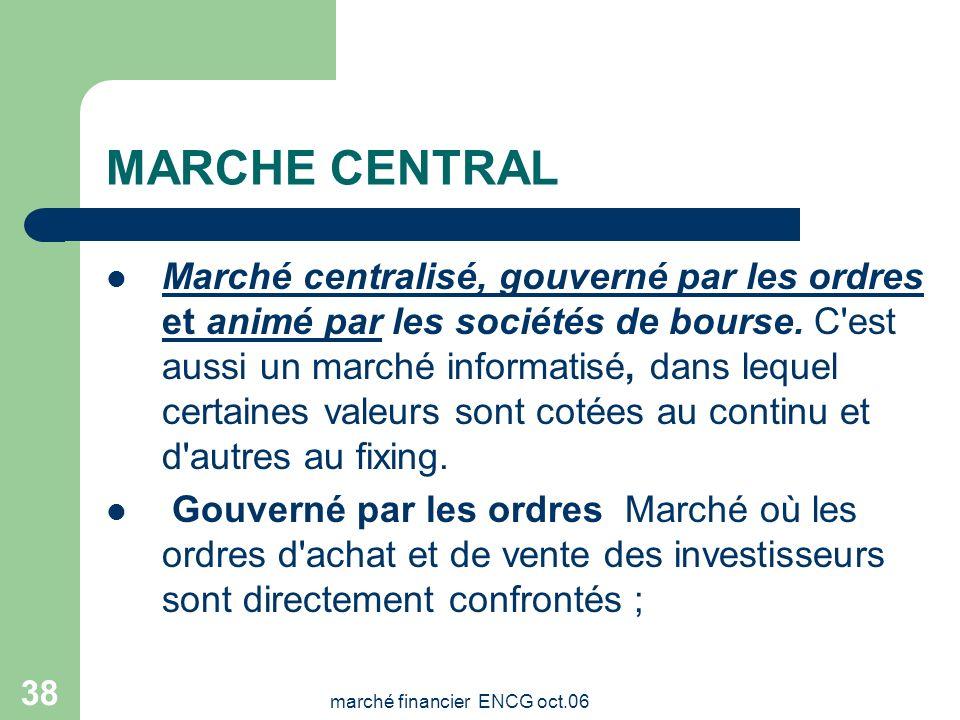 marché financier ENCG oct.06 37 FONCTIONNEMENT DES MARCHES La Bourse de Casablanca dispose de deux marchés ; le marché central et le marché de blocs.