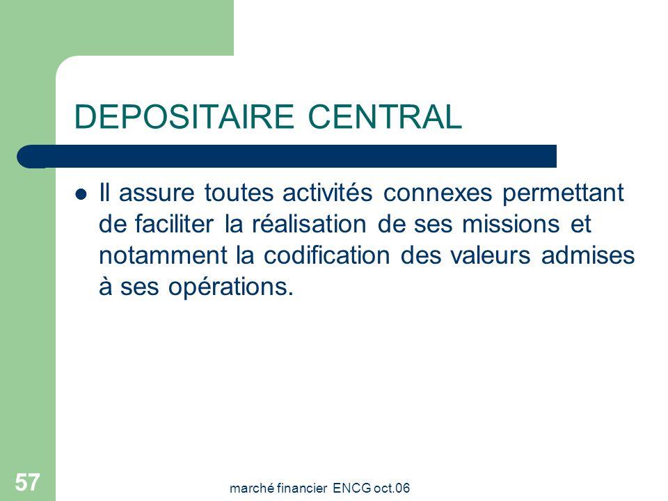 marché financier ENCG oct.06 56 DEPOSITAIRE CENTRAL Exerce les missions suivantes : Opère tous virements entre les comptes courants sur instruction de