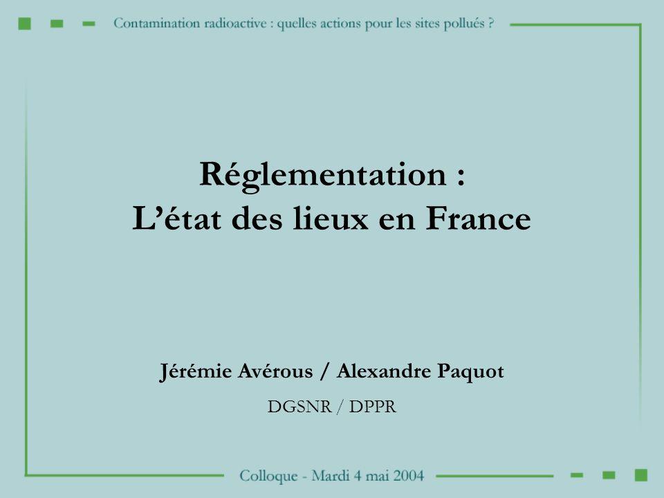 Réglementation : Létat des lieux en France Jérémie Avérous / Alexandre Paquot DGSNR / DPPR
