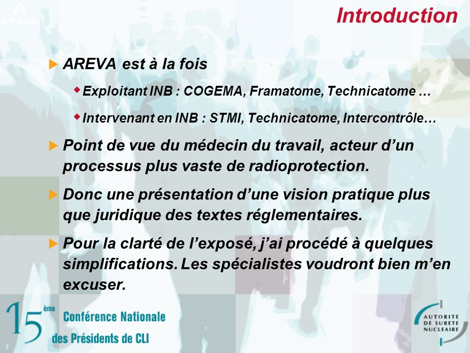 2 Introduction AREVA est à la fois Exploitant INB : COGEMA, Framatome, Technicatome … Intervenant en INB : STMI, Technicatome, Intercontrôle… Point de