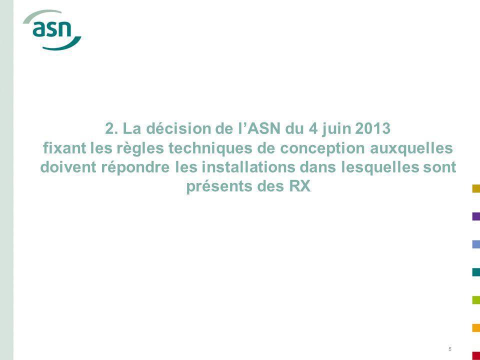 5 2. La décision de lASN du 4 juin 2013 fixant les règles techniques de conception auxquelles doivent répondre les installations dans lesquelles sont
