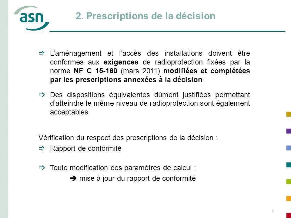 7 2. Prescriptions de la décision Toute modification des paramètres de calcul : mise à jour du rapport de conformité Laménagement et laccès des instal