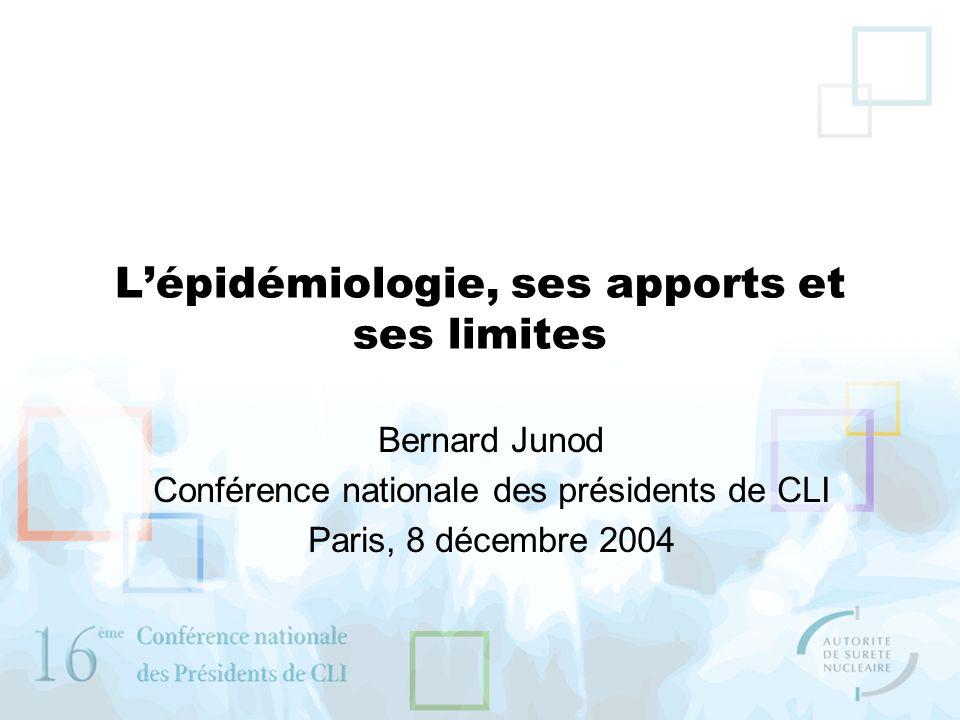 Lépidémiologie, ses apports et ses limites Bernard Junod Conférence nationale des présidents de CLI Paris, 8 décembre 2004