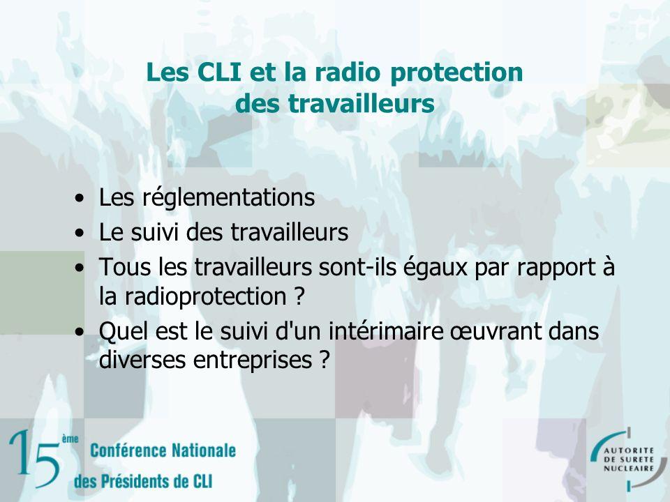 Les CLI et la radio protection des travailleurs Les réglementations Le suivi des travailleurs Tous les travailleurs sont-ils égaux par rapport à la radioprotection .