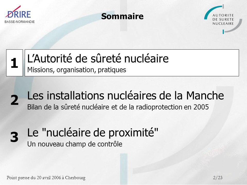 BASSE-NORMANDIE Point presse du 20 avril 2006 à Cherbourg3/23 LAutorité de sûreté nucléaire en Normandie LAutorité de sûreté nucléaire, gendarme du nucléaire , dépend des ministres chargés de la santé, de lenvironnement et de lindustrie.